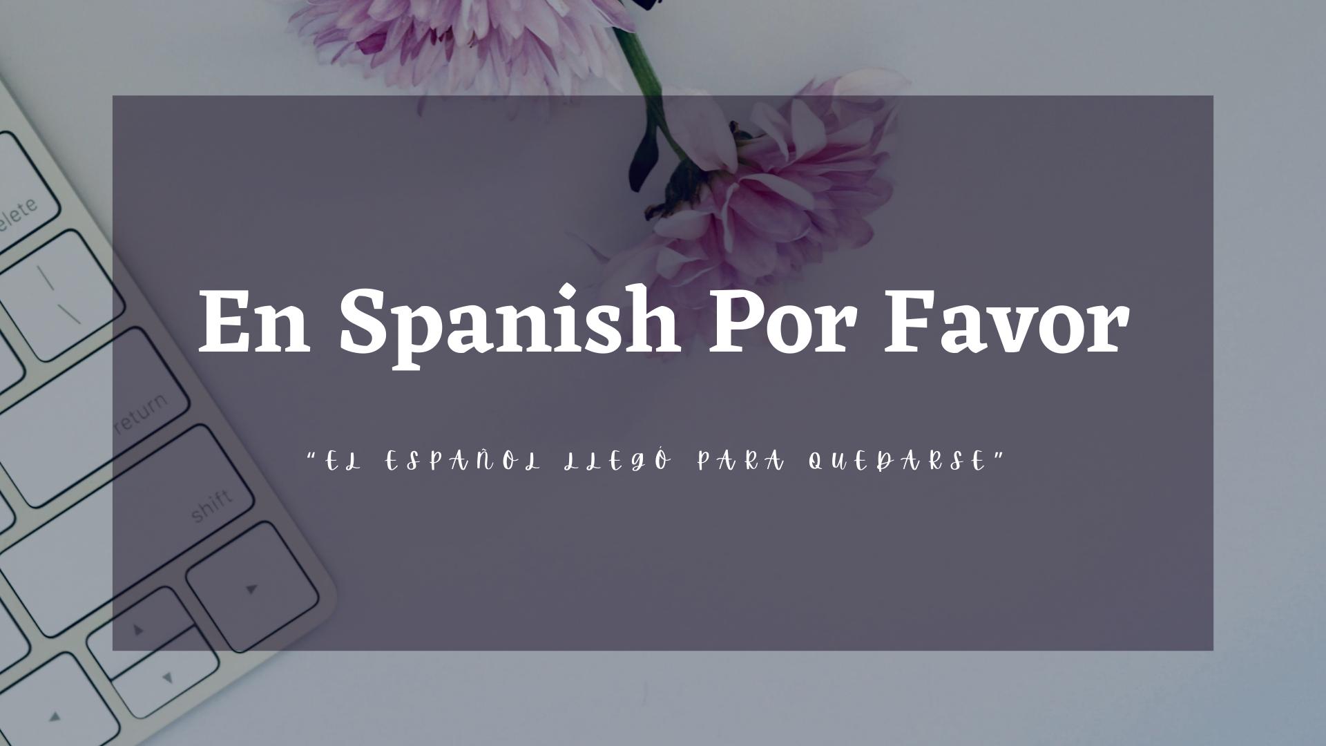 EN SPANISH POR FAVOR